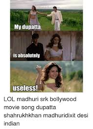 Indian Song Meme - my dupatta is absolutely useless lol madhuri srk bollywood movie
