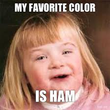 Ham Meme - image my favorite color is ham jpg animal boyfriend wiki