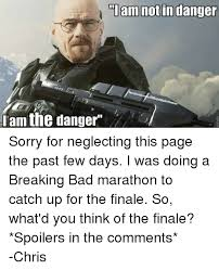 Breaking Bad Finale Meme - am the danger am not in danger facebookc frielalhalome sorry for