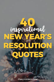 quotes on job commitment 40 inspirational new year u0027s resolution quotes it u0027s all you boo