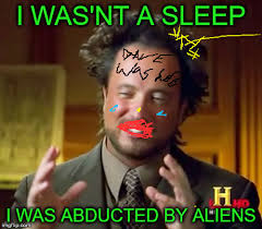 What Do You Think Meme - sleeping or abducted what do you think imgflip