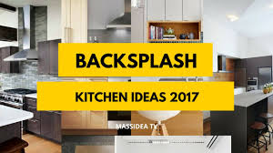 30 awesome backsplash kitchen ideas 2017 youtube