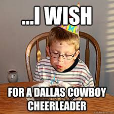 Dallas Cowboys Funny Memes - i wish for a dallas cowboy cheerleader birthday wish chris