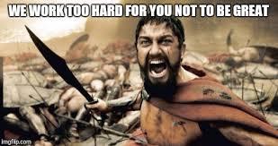Work Hard Meme - sparta leonidas meme imgflip