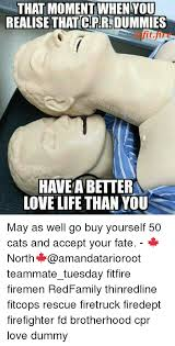 Cpr Dummy Meme - that moment when you realise that cpr dummies t fire have a better