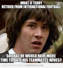 Terry Meme - john terry retires from international football funny pictures