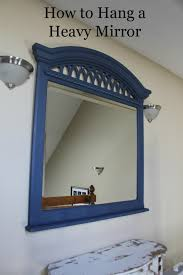 how to hang a heavy mirror huge mirror dresser mirror and