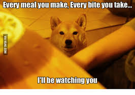 Watching You Meme - every meal you make every bite you take i ll be watching you bite