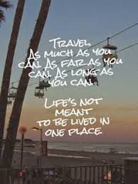 TravelQuotes Travel as much as you can As far as you can As long