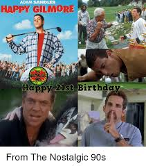Happy Gilmore Meme - adam sandler happy gilmore nostalgic happy 21st birthday from the