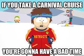 Carnival Cruise Meme - super cool ski instructor memes quickmeme