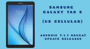 android os releases samsung releases galaxy tab e android 7 1 1 nougat os update for