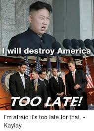 Afraid Meme - i will destroy america too late i m afraid it s too late for that