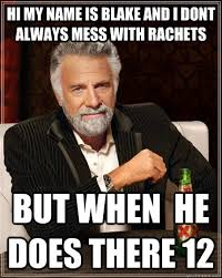 Blake Meme - the most interesting man in the world memes quickmeme