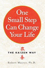 Small One Small Step Can Change Your Life The Kaizen Way Robert Maurer