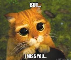 Funny I Miss You Meme - i miss you u can haz miss me 2 puss in boots quickmeme
