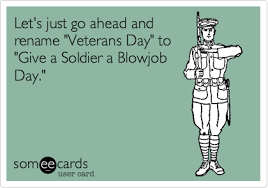 Blowjob Meme - let s just go ahead and rename veterans day to give a soldier a