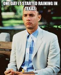 Forrest Gump Rain Meme - one day it started raining in texas and it didn t quit for four