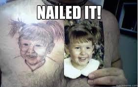 Nailed It Meme - nailed it tattoo fail quickmeme