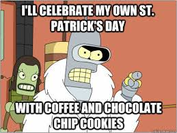 Funny St Patrick Day Meme - i ll celebrate my own st patrick s day with coffee and chocolate