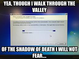Computer Repair Meme - ye though i walk through the valley of the shadow of death