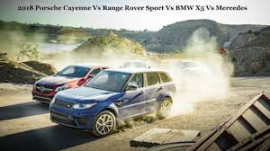 land rover bmw 2018 porsche cayenne vs range rover sport vs bmw x5 vs mercedes