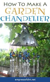 Repurposing Old Chandeliers How To Make A Garden Chandelier From Old Junk Including A Kitchen