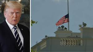 White House Flag Half Mast President Trump Orders Flags To Be Lowered To Half Staff Fox