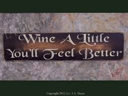 wine a you ll feel better wine a you ll feel better wood wall sign wall sayings