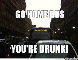 Go Home You Re Drunk Meme - go home bus you re drunk by lunich meme center