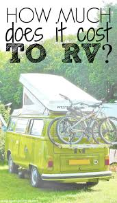 how much does it cost how much does it cost to rv is cheap rv living possible