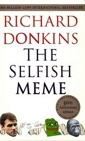 Selfish Meme - the selfish meme by richard donkins don know your meme