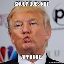 I Approve Meme - snoop does not approve donald trump kissing make a meme