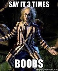 Meme Boobs - say it 3 times boobs beetlejuice club meme generator