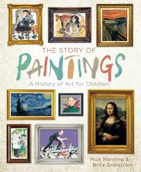 the story of paintings a history of for children mick manning