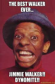 Walker Meme - the best walker ever jimmie walker dynomite make a meme