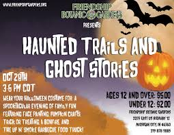 haunted trails and ghost stories friendship botanic