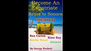 amazon com become an expatriate retire to sonora mexico retire