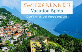 switzerland vacation spots don t miss out these regions