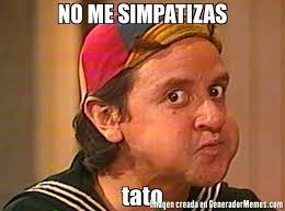 Tato Meme - no me simpatizas tato meme de quico imagenes memes generadormemes