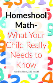 homeschool math what your child needs to know family home and