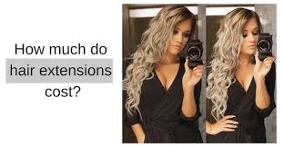 how much do hair extensions cost how much do hair extensions cost in canada