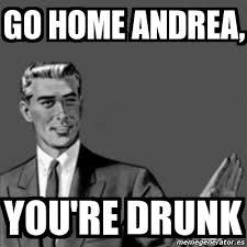 Meme Andrea - meme correction guy go home andrea you re drunk 4003117