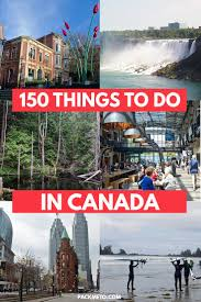 150 awesome things to see do and taste in canada