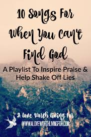 praise and thanksgiving 10 songs to help when you feel alone u2014 a love worth living for