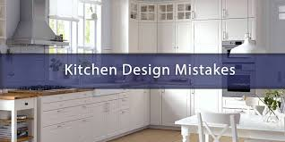 28 kitchen design mistakes 3 kitchen design mistakes you