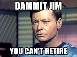 Dammit Jim Meme - dammit jim you can t retire bones mc meme generator