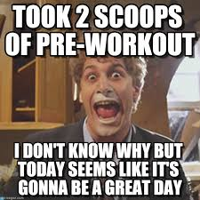 Work Out Meme - took 2 scoops of pre workout on memegen