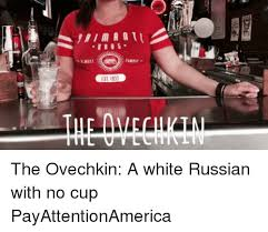 White Russian Meme - es1 1913 the ovechkin a white russian with no cup