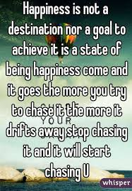 happiness is not a destination nor a goal to achieve it is a state